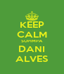 KEEP CALM SUPIMPA DANI ALVES - Personalised Poster A4 size