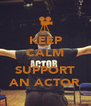 KEEP CALM  SUPPORT AN ACTOR - Personalised Poster A4 size
