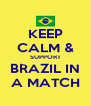 KEEP CALM & SUPPORT BRAZIL IN A MATCH - Personalised Poster A4 size