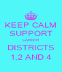 KEEP CALM SUPPORT CAREER DISTRICTS 1,2 AND 4 - Personalised Poster A4 size