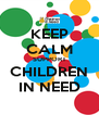 KEEP CALM SUPPORT CHILDREN IN NEED - Personalised Poster A4 size