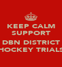 KEEP CALM SUPPORT  DBN DISTRICT HOCKEY TRIALS - Personalised Poster A4 size