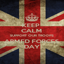 KEEP  CALM SUPPORT OUR TROOPS ARMED FORCES DAY - Personalised Poster A4 size