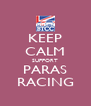KEEP CALM SUPPORT PARAS RACING - Personalised Poster A4 size