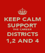 KEEP CALM SUPPORT THE CAREER DISTRICTS 1,2 AND 4 - Personalised Poster A4 size