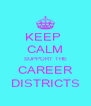 KEEP  CALM SUPPORT THE CAREER DISTRICTS - Personalised Poster A4 size