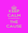 KEEP CALM & SUPPORT THE CAUSE - Personalised Poster A4 size