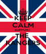 KEEP CALM SUPPORT  THE  RANGERS - Personalised Poster A4 size