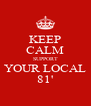 KEEP CALM SUPPORT YOUR LOCAL 81' - Personalised Poster A4 size