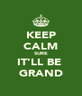 KEEP CALM SURE IT'LL BE  GRAND - Personalised Poster A4 size