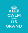 KEEP CALM SURE ITS GRAND - Personalised Poster A4 size