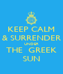 KEEP CALM & SURRENDER UNDER THE  GREEK SUN - Personalised Poster A4 size