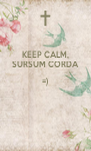 KEEP CALM, SURSUM CORDA =)   - Personalised Poster A4 size