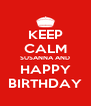 KEEP CALM SUSANNA AND HAPPY BIRTHDAY - Personalised Poster A4 size