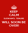 KEEP CALM SUSWAM'S. TENURE WILL SOON BE OVER! - Personalised Poster A4 size