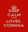 KEEP CALM SUZIE LOVES  CORRINA - Personalised Poster A4 size
