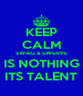 KEEP CALM SWAG & SWERVE IS NOTHING ITS TALENT - Personalised Poster A4 size
