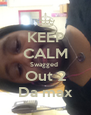 KEEP CALM Swagged  Out 2 Da max - Personalised Poster A4 size