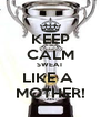 KEEP CALM SWEAT LIKE A  MOTHER! - Personalised Poster A4 size