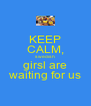 KEEP CALM, swedish girsl are waiting for us - Personalised Poster A4 size