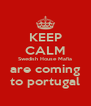 KEEP CALM Swedish House Mafia are coming to portugal - Personalised Poster A4 size