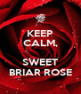 KEEP CALM,  SWEET BRIAR ROSE - Personalised Poster A4 size