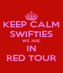 KEEP CALM SWIFTIES WE ARE IN RED TOUR - Personalised Poster A4 size
