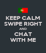 KEEP CALM SWIPE RIGHT AND CHAT WITH ME - Personalised Poster A4 size