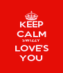 KEEP CALM SWIZZY LOVE'S YOU - Personalised Poster A4 size