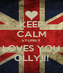 KEEP CALM SYDNEY LOVES YOU OLLY!!! - Personalised Poster A4 size