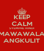 KEEP CALM SYEMPRE HINDI  MAWAWALA  ANGKULIT - Personalised Poster A4 size