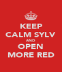 KEEP CALM SYLV AND OPEN MORE RED - Personalised Poster A4 size