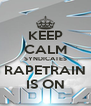 KEEP CALM SYNDICATES RAPETRAIN IS ON - Personalised Poster A4 size