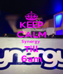 KEEP CALM Synergy  Till 6am - Personalised Poster A4 size