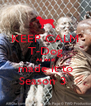 KEEP CALM T-Dog At least made it to Season 3  - Personalised Poster A4 size
