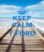 KEEP CALM  T FORD  - Personalised Poster A4 size