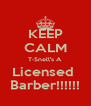 KEEP CALM T-Snell's A Licensed  Barber!!!!!! - Personalised Poster A4 size