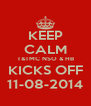KEEP CALM T&TMC NSO & HB KICKS OFF 11-08-2014 - Personalised Poster A4 size