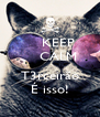 KEEP     CALM      T3rceirão É isso! - Personalised Poster A4 size