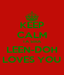 KEEP CALM TA SIRA LEEN-DOH LOVES YOU - Personalised Poster A4 size