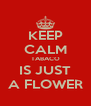 KEEP CALM TABACO IS JUST A FLOWER - Personalised Poster A4 size