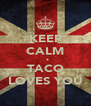 KEEP CALM   • TACO LOVES YOU - Personalised Poster A4 size