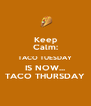 Keep Calm: TACO TUESDAY IS NOW... TACO THURSDAY - Personalised Poster A4 size
