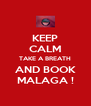 KEEP CALM TAKE A BREATH AND BOOK MALAGA ! - Personalised Poster A4 size