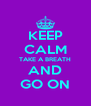 KEEP CALM TAKE A BREATH AND GO ON - Personalised Poster A4 size