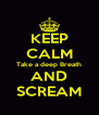 KEEP CALM Take a deep Breath AND SCREAM - Personalised Poster A4 size