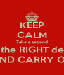 KEEP CALM Take a second Make the RIGHT decision AND CARRY ON - Personalised Poster A4 size
