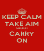 KEEP CALM TAKE AIM SHOOT CARRY ON - Personalised Poster A4 size
