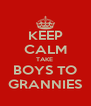 KEEP CALM TAKE  BOYS TO GRANNIES - Personalised Poster A4 size