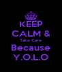 KEEP CALM & Take Care Because Y.O.L.O - Personalised Poster A4 size